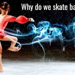 why do figure skaters skate backwards?