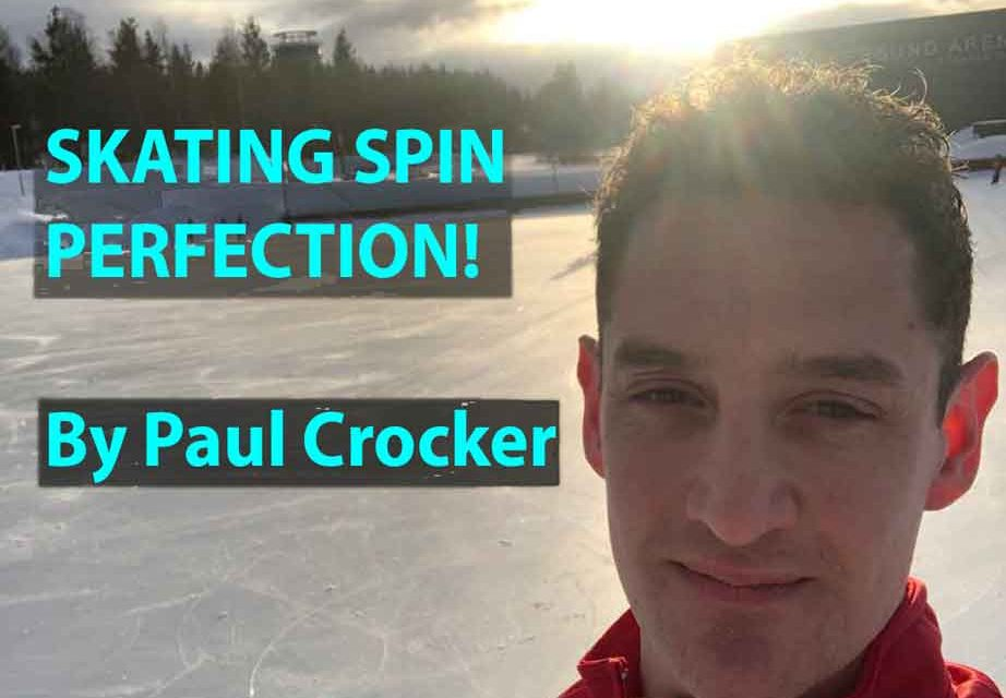 Spin Perfection For Skaters – by Coach, Paul Crocker